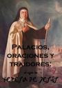 Palacios, oraciones y traidores: el siglo de Teresa deJesús